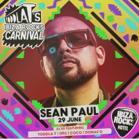 Memes, 🤖, and Sean Paul: IBIZA ROCKS  CARNIVAL  SEAN PAUL  29 JUNE  ALSO FEATURING  TODDLA TIDRS I COCO I DONAE'O  OCKNE  HOTEL RRR!!! DUTTY YUTE AGO BLESS UP DI IBIZA ROCKS CARNIVAL 2017 INSIDE Ibiza Rocks Hotel IN JUNE!! RRR! TIX/INFO: http://bit.ly/seanpaulibiza