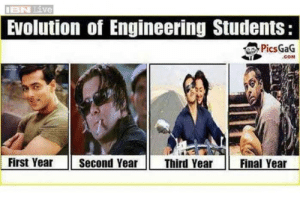 25 Hilarious Memes Every Indian Engineer Identifies With - News18: IBN Live  Evolution of Engineering Students:  Pics GaG  COM  First Year Second Year Third Year Final Yea 25 Hilarious Memes Every Indian Engineer Identifies With - News18