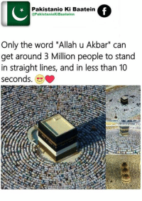 """Memes, 🤖, and Akbar: IC  Pakistanio Ki Baatein  f  PakistaniokiBaateinn  Only the word """"Allah u Akbar"""" can  get around 3 Million people to stand  in straight lines, and in less than 10  seconds. aik din kabah main zaror hon ga"""