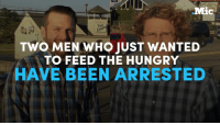 Crime, Hungry, and Memes: ic  TWO MEN WHO JUST WANTED  TO FEED THE HUNGRY  HAVE BEEN ARRESTED  M Police in Pennsylvania arrested two men. Their crime? Dumpster diving for non-expired food to feed the hungry.