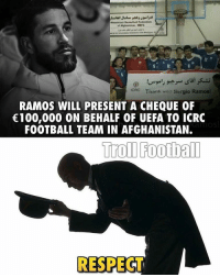 Football, Memes, and Respect: ICAC  Tian: Sergio Ramos!  RAMOS WILL PRESENT A CHEQUE OF  €100,000 ON BEHALF OF UEFA TO ICRC  FOOTBALL TEAM IN AFGHANISTAN.  Troll Football  RESPECT Respect! 👏 🔻LINK IN OUR BIO! ⚽️