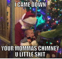 Meme, Shit, and Http: ICAME DOWN  YOUR MOMMAS CHIMNEY  U LITTLE SHIT  DOWNLOAD MEME GENERATOR FROM HTTP//MEMECRUNCH.COM