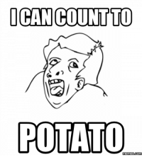 i can count to potato: ICAN COUNT TO  POTATO  memess.com