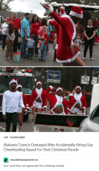 christmas miracle: icar buzzfeedigbt  Alabama Town Is Outraged After Accidentally Hiring Gay  Cheerleading Squad For Their Christmas Parade  they didthejinglebellrock  how could they not appreciate this christmas miracle