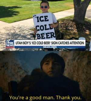 Beer, News, and Thank You: ICE  COLE  BEER  FOX UTAH BOY'S 'ICE COLD BEER' SIGN CATCHES ATTENTION  NEWS  channel  HEADLINES  You're a good man. Thank you.