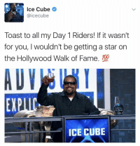 Congrats to Ice Cube 🙏⭐️ https://t.co/ccHD1r3ryx: Ice Cube  @icecube  Toast to all my Day 1 Riders! If it wasn't  for you, wouldn't be getting a star on  the Hollywood Walk of Fame. 100  EXPIC,  ICE CUBE Congrats to Ice Cube 🙏⭐️ https://t.co/ccHD1r3ryx