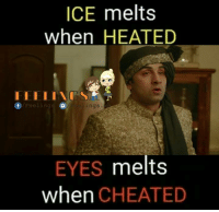 😥: ICE melts  when HEATED  Feeling  ings.  EYES  melts  when  CHEATED 😥