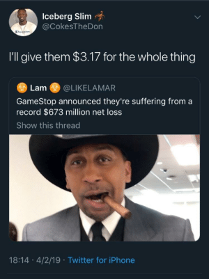 Dank, Gamestop, and Iphone: Iceberg Slim  @CokesTheDon  Ehnien  I'll give them $3.17 for the whole thing  Lam @LIKELAMAR  GameStop announced they're suffering from a  record $673 million net loss  Show this thread  18:14 4/2/19 Twitter for iPhone 3.49 for in-store credit by NosniboRHT MORE MEMES