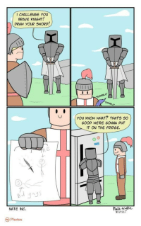 """Brave, Good, and Http: ICHALLENGE YOu  BRAVE KNIGHT!  DRAW YOuR SWORD!  you kNOW WHAT? THAT'S SO  GOOD WERE GONNA PUT  IT ON THE FRIDGE.  NATE INC.  Photos <p>Medieval wholesome</p>  Artist: <a href=""""http://www.nateinccomics.com/"""">http://www.nateinccomics.com/</a>"""