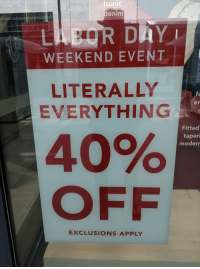 Funny, Labor Day, and Iconic: Iconic  denim  LABOR DAY  WEEKEND EVENT  LITERALLY  EVERYTHING  fa  er  Fitted  taper  moder  40%  OFF  EXCLUSIONS APPLY I don't think it means what you think it means.