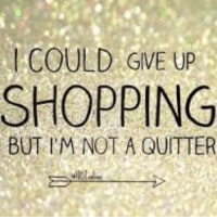 "Shopping, Quitter, and  Give Up: ICOULD GVE UP  SHOPPING  BUT I'M NOT A QUITTER ""I could give up shopping...but I'm not a quitter!"" 😂 🤣  #onlineshopping #onlinemegamall #shoponline"