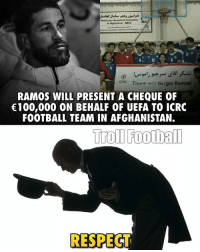 Memes, 🤖, and Uefa: ICRC Thank vnt, Sergio Ramos  RAMOS WILL PRESENT A CHEQUE OF  €100,000 ON BEHALF OF UEFA TO ICRC  FOOTBALL TEAM IN AFGHANISTAN.  Troll Football  RESPECT Respect 👏 🔺LINK IN OUR BIO!! 😎🔥