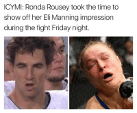 Eli Manning, Friday, and Nfl: ICYMI: Ronda Rousey took the time to  show off her Eli Manning impression  during the fight Friday night. PERFECT!!!