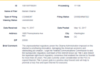 Fake, Fucking, and Internet: ID  1051157755251  Proceeding 17-108  Name of Filer  Barack Obama  Type of Filing  Viewing Status  COMMENT  Filing Status  DISSEMINATED  Unrestricted  Date Received  May 11, 2017  Date Posted  May 12, 2017  Address1600 Pennsylvania Ave  City Washington  DC  NW  State  ZIP  20500  Brief Comment  The unprecedented regulatory power the Obama Administration imposed on the  internet is smothering innovation, damaging the American economy and  obstructing job creation. I urge the Federal Communications Commission to end  the bureaucratic regulatory overreach of the internet known as Title Il and restore  the bipartisan light-touch regulatory consensus that enabled the internet to flourish  for more than 20 years. The plan currently under consideration at the FCC to  repeal Obama's Title lIl power grab is a positive step forward and will help to  promote a truly free and open internet for everyone. pukicho: Obama is one of the fake writers against net neutrality on the FCC website which is fucking hilarious