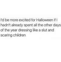 Going as a hot mess aka myself tn @mystylesays: I'd be more excited for Halloween if I  hadn't already spent all the other days  of the year dressing like a slut and  scaring children Going as a hot mess aka myself tn @mystylesays