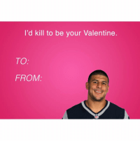 The Valentine's Day card she'd die to get: I'd kill to be your Valentine  TO  FROM The Valentine's Day card she'd die to get