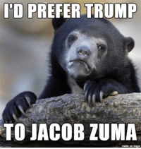 As a South African..: ID PREFER TRUMP  TO JACOB ZUMA  made on inngur As a South African..