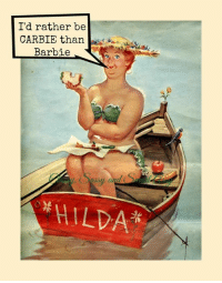 Me too.... Carbs for Curves.: I'd rather be  CARBIE than  Barbie  HILDA Me too.... Carbs for Curves.