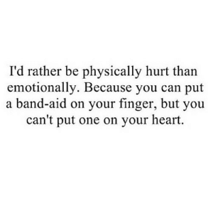 https://iglovequotes.net/: I'd rather be physically hurt than  emotionally. Because you can put  a band-aid on your finger, but you  can't put one on your heart. https://iglovequotes.net/