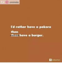 Repost from @onninsta Grammar ruined my diet. omnomnom onninsta: I'd rather have a pakora  then  thes have a burger.  OmNomNom Repost from @onninsta Grammar ruined my diet. omnomnom onninsta