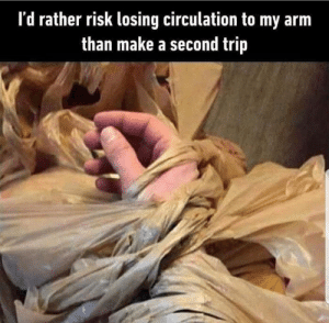 Circulation: I'd rather risk losing circulation to my arm  than make a second trip