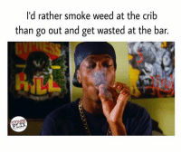 I couldn't agree more @stonerflix: I'd rather smoke weed at the crib  than go out and get wasted at the bar.  STONER I couldn't agree more @stonerflix