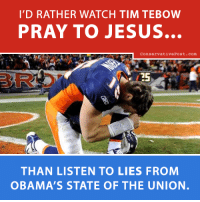 #AMEN  Dean James III%: I'D RATHER WATCH TIM TEBOW  PRAY TO JESUS.  Conservative Post. Com  THAN LISTEN TO LIES FROM  OBAMA'S STATE OF THE UNION. #AMEN  Dean James III%