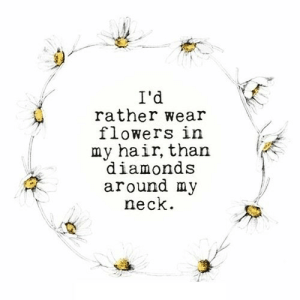 Flowers, Hair, and Net: I'd  rather wear  flowers in  my hair, than  diamonds  around my  neck https://iglovequotes.net/
