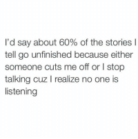 literally @spunky: I'd say about 60% of the stories  tell go unfinished because either  someone cuts me off or l stop  talking cuz l realize no one is  listening literally @spunky