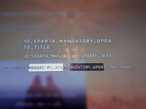 Lazy, Phone, and Magic: ID SPARTA_MANDATORY_UPDA  TE TITLE  ID_SPARTA_MANDATORY_UPDATE_TEXT  ID SPARTA MANDATO RY UPDAIMANDATORY_UPDATE_NOT_NOW I was too lazy to take a screenshot and with some magic post it here so here is a picture with my phone