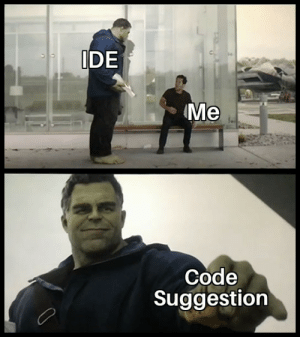 Thanks, IDE. Im nothing without you: IDE  Me  Code  Suggestion Thanks, IDE. Im nothing without you