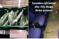 Memes, Left Behind, and 🤖: Ideal for  Valentine's  Cucumbers left behind  after Fifty Shades  Darker premiere Guess that movie didn't meet their expectations. Follow @9gag @9gagmobile 9gag pickle cucumber 50shadesdarker norway