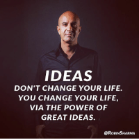 Life, Memes, and True: IDEAS  DON'T CHANGE YOUR LIFE.  YOU CHANGE YOUR LIFE,  VIA THE POWER OF  GREAT IDEAS.  @RoBINSHARMA Your DailyKickstart . True success requires training all four Interior Empires. Now is the time to refine your Mindset, optimize your Heartset, lift your Healthset + sculpt your Soulset.⠀ ⠀ Sign up for my powerful series of 4 Masterclasses via the link in my bio. No cost whatsoever. Just pure value. To help you lift our world.