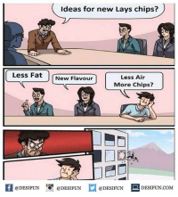 Twitter: BLB247 Snapchat : BELIKEBRO.COM belikebro sarcasm meme Follow @be.like.bro: Ideas for new Lays chips?  Less Fat  Less Air  More Chips?  New Flavour  ど.  K @DESIFUN 증 @DESIFUN  @DESIFUN-DESIFUN.COM Twitter: BLB247 Snapchat : BELIKEBRO.COM belikebro sarcasm meme Follow @be.like.bro