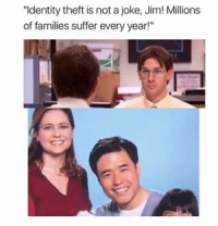 """Memes, 🤖, and Identity Theft: """"Identity theft is not a joke, Jim! Millions  of families suffer every year!"""" GO LOOK AT MY PREVIOUS POST"""