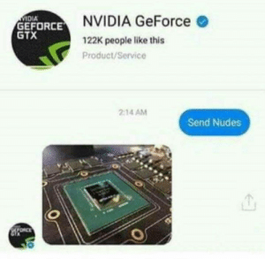 Nudes, Nvidia, and Geforce: IDIA  GEFORCE  GTX  NVIDIA GeForce  122K people like this  Product/Service  2:14 AM  Send Nudes  山 Must Not Fap!