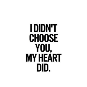 https://iglovequotes.net/: IDIDN'T  СНOOSE  YOU  MY HEART  DID. https://iglovequotes.net/