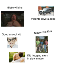 Parents, Slow Motion, and Starter Packs: Idiotic villains  Parents drive a Jeep  Good uncool kid  Mean cool kids  Kid hugging mom  in slow motion