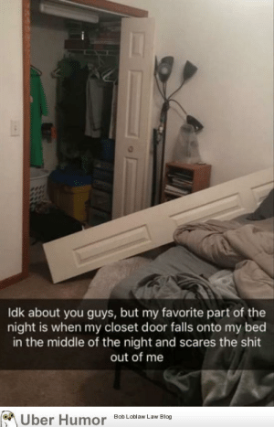 failnation:  Rude awakening: Idk about you guys, but my favorite part of the  night is when my closet door falls onto my bed  in the middle of the night and scares the shit  out of me  Uber Humor  Bob Loblaw Law Blog failnation:  Rude awakening