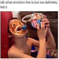 Definitely, Memes, and Girl: idk what emotion this is but ive definitely  felt it Me currently 😩 Follow my girl@ @suckstobeyouhun @suckstobeyouhun @suckstobeyouhun @suckstobeyouhun