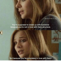 Emo, Memes, and If I Stay: @idkmovies on ig  You're supposed to break up with someone  because you're not in love with them anymore.  Not because you're completely in love with them! 😍 You're supposed to break up with someone because you're not in love with them anymore. Not because you're completely in love with them. (Movie: If I Stay). 💖 ________________________ Please follow our Partners & Sponsors: @eventstarsjz @eventstarsww Photo credit: @10.pm __________________________ movie love instaquote girls quote daily freeshoutouts sweet beautiful girl instalove contest instagram ifistay followforlike cute follow followme art pretty pelicula feeling life like4like instadaily instagood emo happy me eventstarsww. __________________________