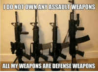 """Memes, 🤖, and Weapons: IDO NOTOWNANY ASSAULT  WEAPONS  ALL MY WEAPONS ARE DEFENSEWEAPONS Good Point! You agree?  *If you like this post feel free to Share with your friends and """"Like"""" our Facebook page to get more just like it:) For high-quality Firearms, Self Defense and Survival content - Subscribe to our free online MCS Magazine here: http://mcs-mag.com/fb/mcs-mag-subscribe"""