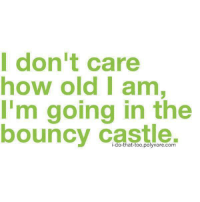 Memes, Old, and 🤖: Idon't care  how old I am  I'm going in the  bouncy ctle  i-do-that-too.polyvore.com
