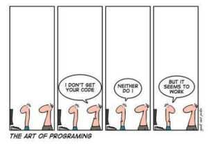 A day in the life: IDON'T GET  YOUR CODE  NEITHER  DO I  BUT IT  SEEMS TO  WORK  THE ART OF PROGRAMING A day in the life