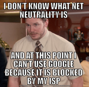 Speak up before it's too late!: IDON'T KNOW WHAT NET  NEUTRALITVIS  AND AT THIS  POINT  BECAUSE ITLS BLOCKED  DOWN LOAD MEME GENERATOR  FROM HTTP/MEMECRUNCH.COM Speak up before it's too late!