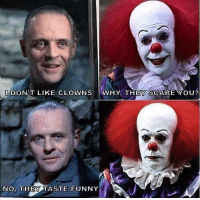 Funny, Clowns, and Why: IDONT LIKE CLOWNS WHY, THEY SCAREYOU?  NO. THEY TASTE FUNNY The problem with clowns