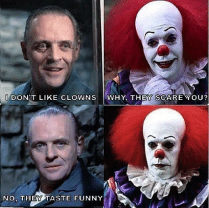 Funny, Clowns, and Via: IDONT LIKE CLOWNS WHY, THEY SCAREYOU?  NO. THEY TASTE FUNNY The problem with clowns via /r/funny https://ift.tt/2KEh0Jh