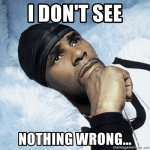 Image result for r kelly i don't see nothing wrong gif