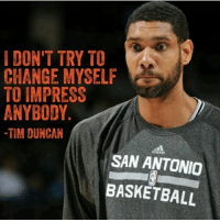 Tim Duncan retired 1 year ago today... Where does he rank all time?: IDON'T TRY TO  CHANGE MYSELF  TO IMPRESS  ANYBODY.  -TIM DUNCAN  SAN ANTONIO  BASKETBALL  21 Tim Duncan retired 1 year ago today... Where does he rank all time?