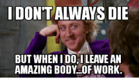 The Last Wonka Meme: IDONTALWAYS DIE  BUT WHEN I DOAILEAVEAN  AMAZING BODY OF WORK. The Last Wonka Meme